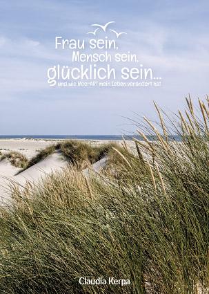Frau sein. Mensch sein, glücklich sein ... // Autor: Claudia Kerpa